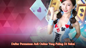 Daftar Permainan Judi Online Yang Paling Di Sukai